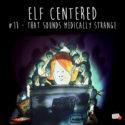 011 – That Sounds Medically Strange – Elf Centered