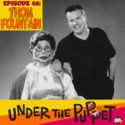 005 – Thom Fountain (Sabrina the Teenage Witch, Muppets Tonight, Men In Black, Team America) – Under The Puppet