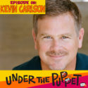 009 – Kevin Carlson (The Muppets, Pee Wee's Playhouse, Mr. Potato Head) – Under The Puppet